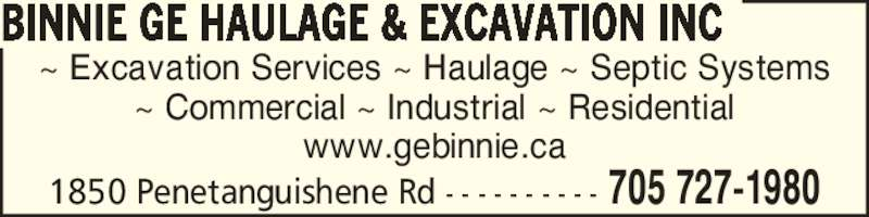 Binnie GE Haulage & Excavation (705-727-1980) - Display Ad - ~ Excavation Services ~ Haulage ~ Septic Systems ~ Commercial ~ Industrial ~ Residential www.gebinnie.ca BINNIE GE HAULAGE & EXCAVATION INC 705 727-19801850 Penetanguishene Rd - - - - - - - - - - ~ Excavation Services ~ Haulage ~ Septic Systems ~ Commercial ~ Industrial ~ Residential www.gebinnie.ca BINNIE GE HAULAGE & EXCAVATION INC 705 727-19801850 Penetanguishene Rd - - - - - - - - - -