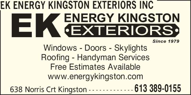 Energy Kingston (613-389-0155) - Display Ad - Windows - Doors - Skylights Roofing - Handyman Services Free Estimates Available www.energykingston.com EK ENERGY KINGSTON EXTERIORS INC 638 Norris Crt Kingston - - - - - - - - - - - - - 613 389-0155
