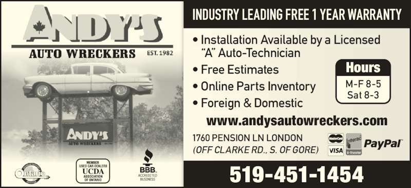 Andys Auto Wreckers (519-451-1454) - Display Ad - ? Installation Available by a Licensed  ?A? Auto-Technician ? Free Estimates ? Online Parts Inventory ? Foreign & Domestic M-F 8-5 Sat 8-3 Hours INDUSTRY LEADING FREE 1 YEAR WARRANTY 1760 PENSION LN LONDON  (OFF CLARKE RD., S. OF GORE) 519-451-1454 www.andysautowreckers.com