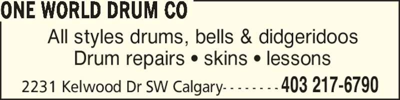 One World Drum Co (403-217-6790) - Display Ad - All styles drums, bells & didgeridoos Drum repairs ? skins ? lessons ONE WORLD DRUM CO  403 217-67902231 Kelwood Dr SW Calgary- - - - - - - -