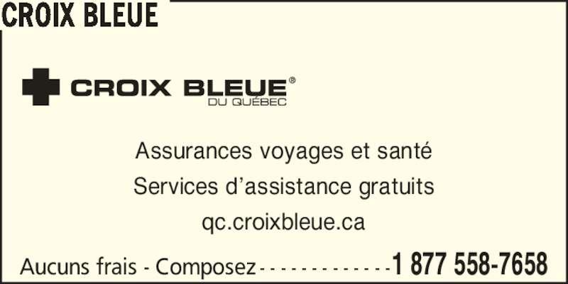 Croix Bleue - Annonce illustrée======= - Assurances voyages et sant? Services d?assistance gratuits qc.croixbleue.ca Aucuns frais - Composez - - - - - - - - - - - - -1 877 558-7658 CROIX BLEUE