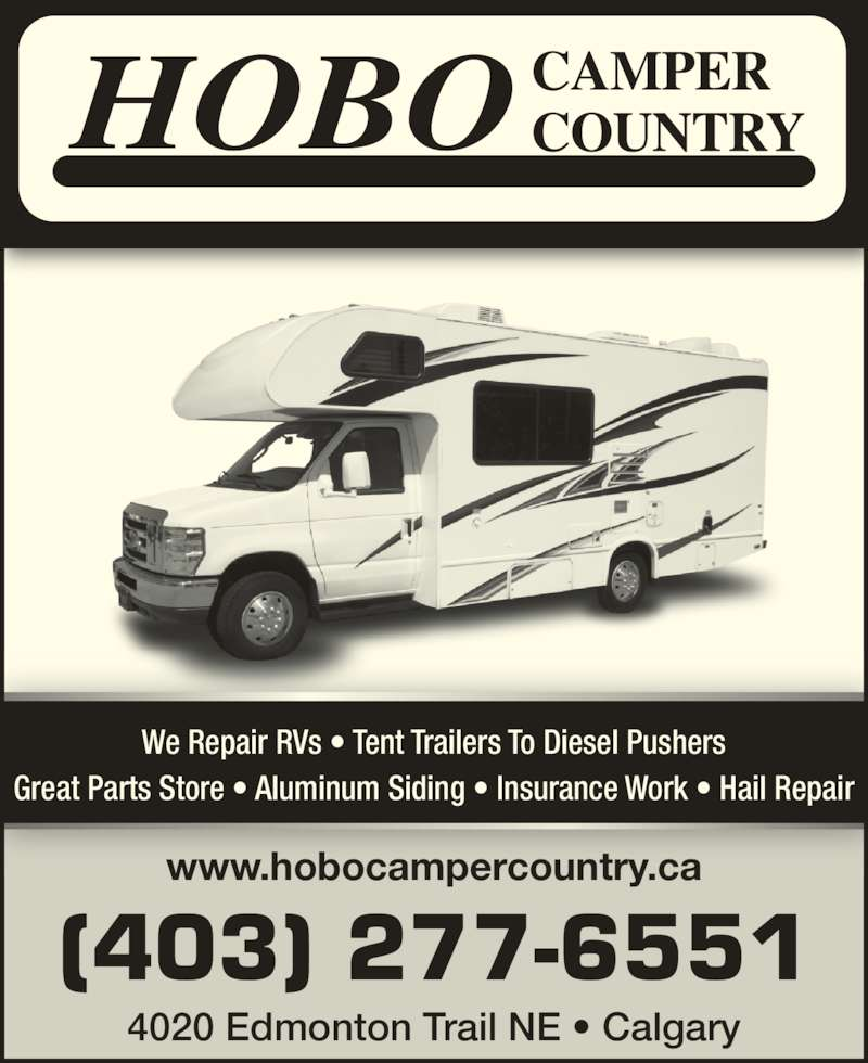 Hobo Camper Country Ltd (403-277-6551) - Display Ad - (403) 277-6551 www.hobocampercountry.ca We Repair RVs ? Tent Trailers To Diesel Pushers Great Parts Store ? Aluminum Siding ? Insurance Work ? Hail Repair 4020 Edmonton Trail NE ? Calgary