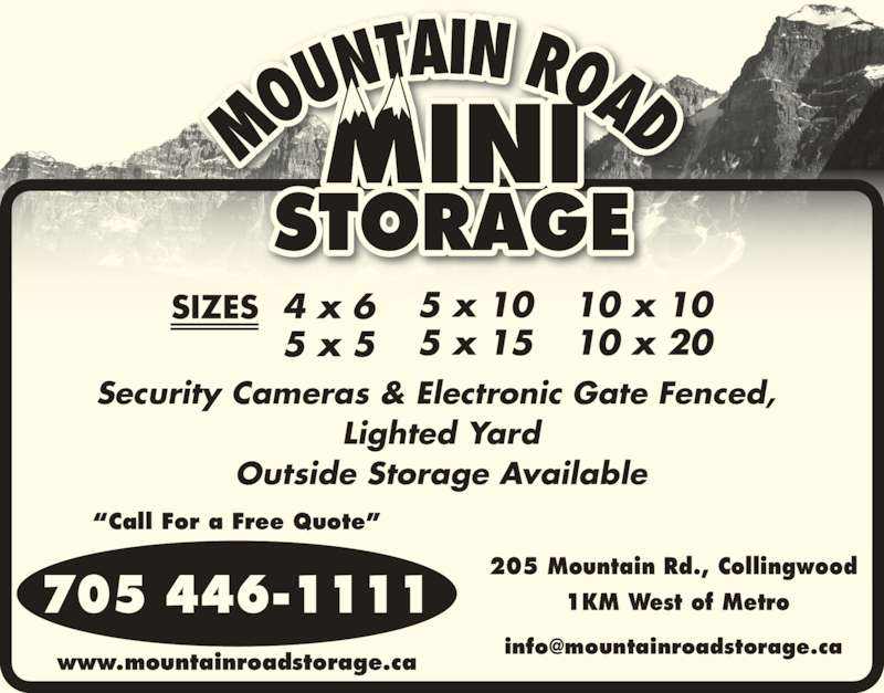 Mountain Road Mini Storage (705-446-1111) - Display Ad - 705 446-1111 www.mountainroadstorage.ca ?Call For a Free Quote? 205 Mountain Rd., Collingwood  1KM West of Metro Security Cameras & Electronic Gate Fenced,  Lighted Yard Outside Storage Available