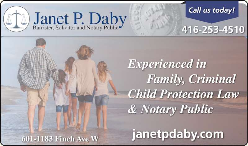 Janet P Daby (416-253-4510) - Display Ad - Experienced in       Family, Criminal Child Protection Law & Notary Public 601-1183 Finch Ave W janetpdaby.com Call us today! 416-253-4510 Janet P. Daby Barrister, Solicitor and Notary Public