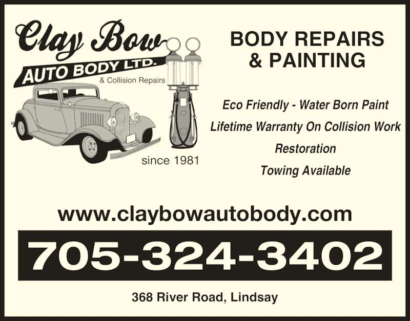 Clay Bow Auto Body (705-324-3402) - Display Ad - & Collision Repairs Eco Friendly - Water Born Paint Lifetime Warranty On Collision Work Restoration Towing Available BODY REPAIRS & PAINTING 368 River Road, Lindsay www.claybowautobody.com 705-324-3402 since 1981