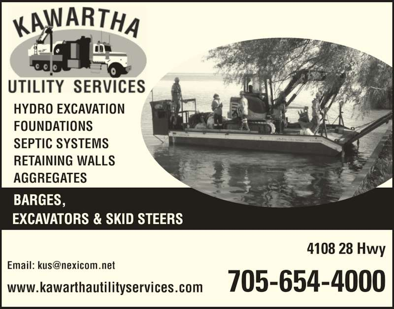 Kawartha Utility Services (705-654-4000) - Display Ad - 705-654-4000 BARGES, EXCAVATORS & SKID STEERS www.kawarthautilityservices.com HYDRO EXCAVATION FOUNDATIONS SEPTIC SYSTEMS RETAINING WALLS AGGREGATES 4108 28 Hwy 705-654-4000 BARGES, EXCAVATORS & SKID STEERS www.kawarthautilityservices.com HYDRO EXCAVATION FOUNDATIONS SEPTIC SYSTEMS RETAINING WALLS AGGREGATES 4108 28 Hwy