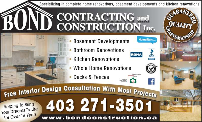 Bond Contracting & Construction Inc (403-271-3501) - Display Ad - Specializing in complete home renovations, basement developments and kitchen renovations ? Basement Developments ? Bathroom Renovations ? Kitchen Renovations ? Whole Home Renovations ? Decks & Fences www.bondconst ruct ion .ca Helping To Bri ng Your Dreams T o Life For Over 16 Ye ars  Free Inte rior Design Consultation With Most Projects