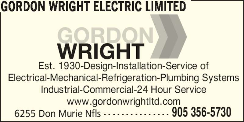 Gordon Wright Electric Limited (905-356-5730) - Display Ad - 905 356-5730 GORDON WRIGHT ELECTRIC LIMITED Est. 1930-Design-Installation-Service of Electrical-Mechanical-Refrigeration-Plumbing Systems Industrial-Commercial-24 Hour Service www.gordonwrightltd.com 6255 Don Murie Nfls - - - - - - - - - - - - - - -