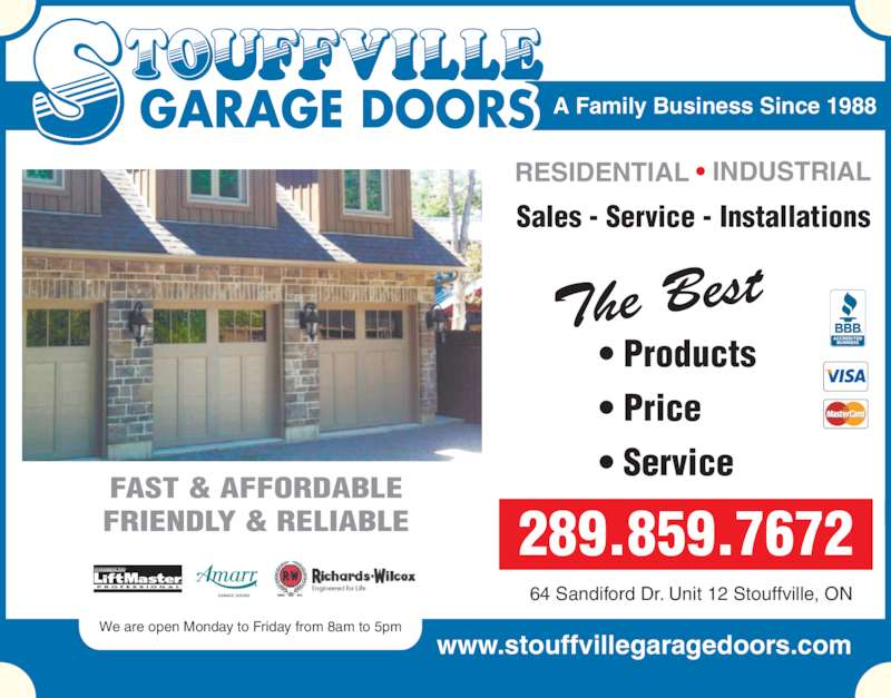 Stouffville Garage Doors (905-642-3217) - Display Ad - www www.stouffvillegaragedoors.com FAST & AFFORDABLE FRIENDLY & RELIABLE CHAMBERLAIN P R O F E S S I O N A L 289.859.7672 64 Sandiford Dr. Unit 12 Stouffville, ON GARAGE DOORS RESIDENTIAL ? INDUSTRIAL A Family Business Since 1988 ? Products ? Price ? Service Sales - Service - Installations www.stouffvillegaragedoors.com The Best .stouffvillegaragedoors.com A Family Business Since 1988  FAST & A FORDABLE FRIENDLY & RELIABLE RESIDENTIAL ? INDUSTRIAL Sales - Service - Installations CHAMBERLAIN P R O F E S S I O N A L www.stouffvillegaragedoors.co ? Products ? Price ? Service The Best 289.859.7672 64 Sandiford Dr. Unit 12 Stouffville, ON We are open Monday to Friday from 8am to 5pm We are open Monday to Friday from 8am to 5pm