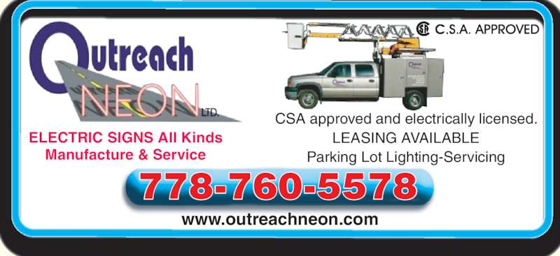 Outreach Neon Ltd (250-769-8485) - Display Ad - www.outreachneon.com ELECTRIC SIGNS All Kinds Manufacture & Service 778-760-5578 CSA approved and electrically licensed. LEASING AVAILABLE Parking Lot Lighting-Servicing
