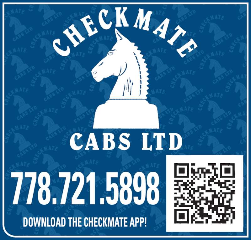 Checkmate Cabs Ltd (250-861-1111) - Display Ad - CH E CK M AT E 778.721.5898 DOWNLOAD THE CHECKMATE APP! CA BS  LT D