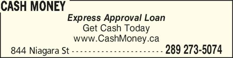 Cash Money (9057889869) - Display Ad - Express Approval Loan Get Cash Today www.CashMoney.ca CASH MONEY 844 Niagara St - - - - - - - - - - - - - - - - - - - - - - 289 273-5074