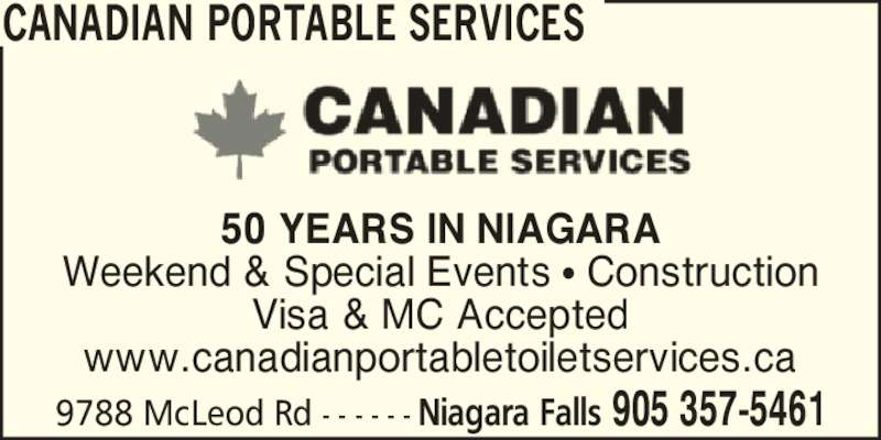 Canadian Portable Services (905-357-5461) - Display Ad - CANADIAN PORTABLE SERVICES 50 YEARS IN NIAGARA Weekend & Special Events ? Construction Visa & MC Accepted www.canadianportabletoiletservices.ca 9788 McLeod Rd - - - - - - Niagara Falls 905 357-5461