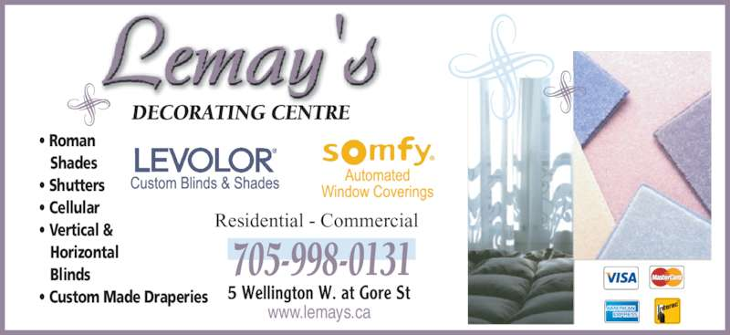 Lemays Decorating Centre (705-946-3471) - Display Ad - www.lemays.ca Residential - Commercial 705-998-0131    Shades ? Shutters ? Cellular ? Vertical &    Horizontal    Blinds ? Roman  ? Custom Made Draperies www.lemays.ca Residential - Commercial 705-998-0131    Shades ? Shutters ? Cellular ? Vertical &    Horizontal    Blinds ? Roman  ? Custom Made Draperies