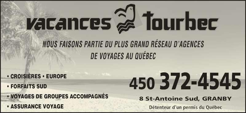 Agence de Voyages Vacances Tourbec (450-372-4545) - Annonce illustrée======= - NOUS FAISONS PARTIE DU PLUS GRAND R?SEAU D?AGENCES DE VOYAGES AU QU?BEC ? CROISI?RES ? EUROPE ? FORFAITS SUD ? VOYAGES DE GROUPES ACCOMPAGN?S ? ASSURANCE VOYAGE 8 St-Antoine Sud, GRANBY 450 372-4545 D?tenteur d?un permis du Qu?bec