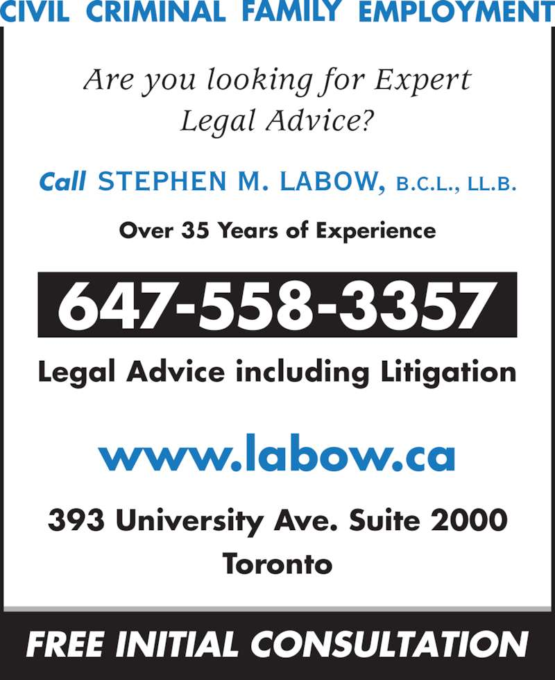 Stephen M. Labow, Barrister & Solicitor (4169471172) - Display Ad - Call STEPHEN M. LABOW, B.C.L., LL.B. Over 35 Years of Experience Are you looking for Expert Legal Advice? 647-558-3357 Legal Advice including Litigation www.labow.ca 393 University Ave. Suite 2000 Toronto