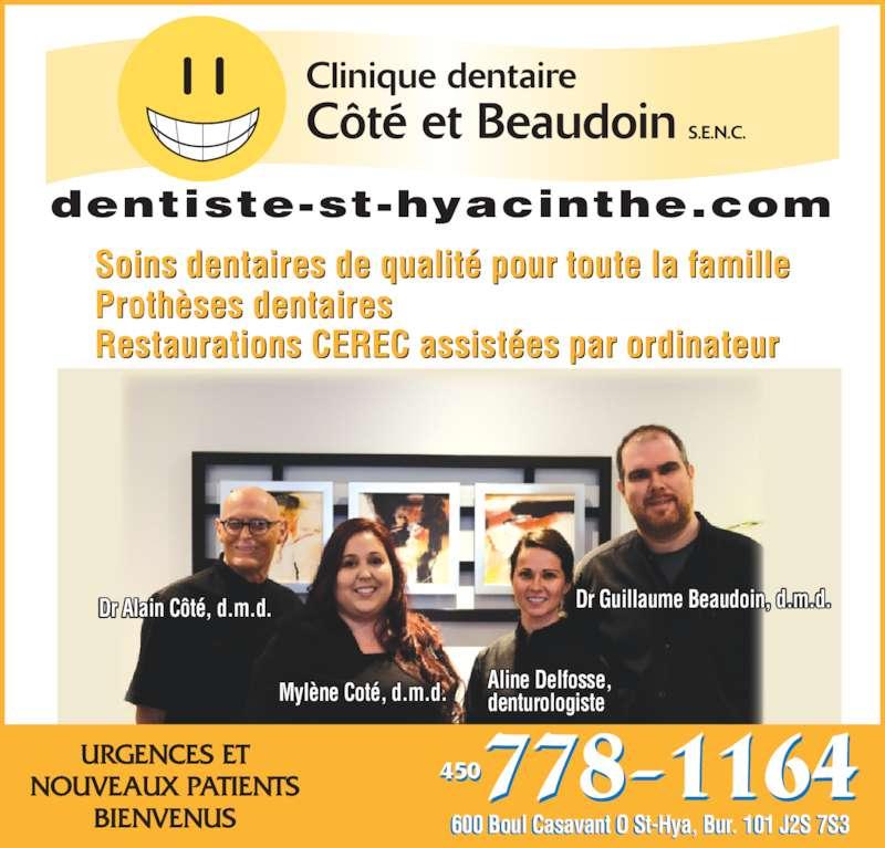 Clinique Dentaire Côté & Beaudoin (4507781164) - Annonce illustrée======= - Proth?ses dentaires Restaurations CEREC assist?es par ordinateur dentiste-st-hyacinthe.com Aline Delfosse, denturologiste Dr Alain C?t?, d.m.d. Myl?ne Cot?, d.m.d. Dr Guillaume Beaudoin, d.m.d. 600 Boul Casavant O St-Hya, Bur. 101 J2S 7S3 450 URGENCES ET NOUVEAUX PATIENTS BIENVENUS Soins dentaires de qualit? pour toute la famille