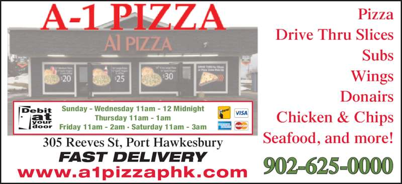 A1 Pizza (9026250000) - Annonce illustrée======= - Pizza Drive Thru Slices Subs Wings Donairs Chicken & Chips Seafood, and more! FAST DELIVERY 305 Reeves St, Port Hawkesbury 902-625-0000www.a1pizzaphk.com Sunday - Wednesday 11am - 12 Midnight Thursday 11am - 1am Friday 11am - 2am ? Saturday 11am - 3am