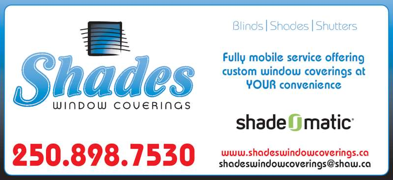 Shades Window Covering Ltd (250-898-7530) - Display Ad - Blinds  Shades  Shutters Fully mobile service offering 250.898.7530 custom window coverings at YOUR convenience www.shadeswindowcoverings.ca Blinds  Shades  Shutters Fully mobile service offering 250.898.7530 custom window coverings at YOUR convenience www.shadeswindowcoverings.ca