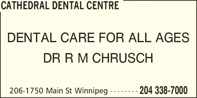 Cathedral Dental Centre (204-338-7000) - Display Ad - CATHEDRAL DENTAL CENTRE 206-1750 Main St Winnipeg - - - - - - - - 204 338-7000 DENTAL CARE FOR ALL AGES DR R M CHRUSCH