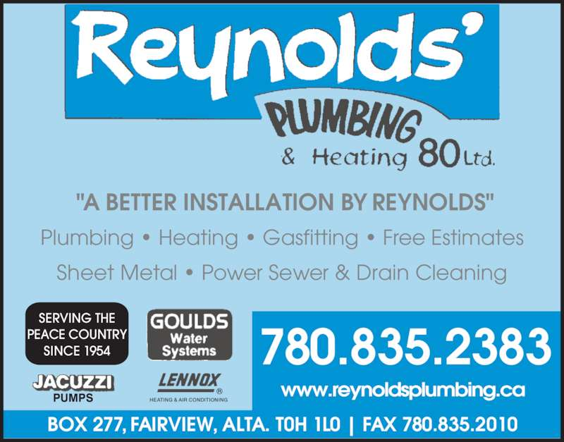 """Reynolds' Plumbing & Heating 80 Ltd (780-835-2383) - Display Ad - HEATING & AIR CONDITIONING Plumbing  ? Heating ? Gasfitting ? Free Estimates Sheet Metal ? Power Sewer & Drain Cleaning  """"A BETTER INSTALLATION BY REYNOLDS"""" BOX 277, FAIRVIEW, ALTA. T0H 1L0 