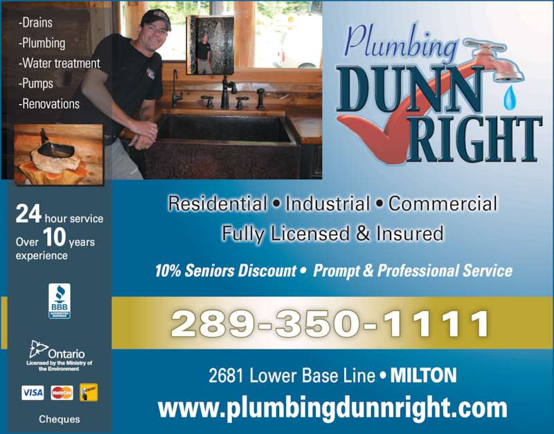 Plumbing Dunn Right (289-878-5500) - Display Ad - www.plumbingdunnright.com -Drains -Plumbing -Water treatment -Pumps -Renovations 24 hour service Over 10 years experience Cheques 289-350-1111 2681 Lower Base Line ? MILTON Residential ? Industrial ? Commercial Fully Licensed & Insured 10% Seniors Discount ?  Prompt & Professional Service