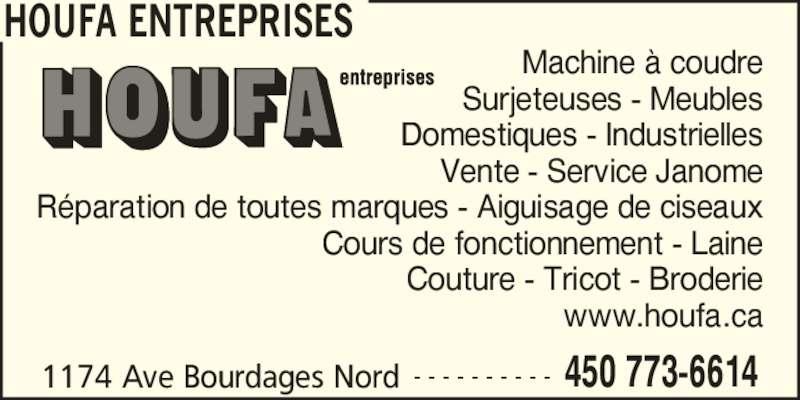 Houfa Entreprise (4507736614) - Annonce illustrée======= - HOUFA ENTREPRISES 1174 Ave Bourdages Nord 450 773-6614- - - - - - - - - - Machine ? coudre Surjeteuses - Meubles Domestiques - Industrielles Vente - Service Janome R?paration de toutes marques - Aiguisage de ciseaux Cours de fonctionnement - Laine Couture - Tricot - Broderie www.houfa.ca