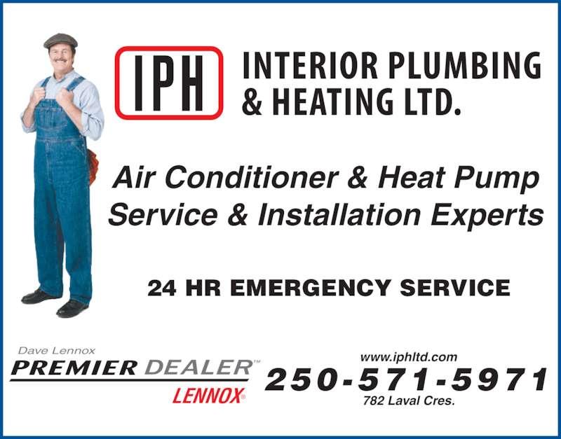 Interior Plumbing & Heating Ltd (250-372-3441) - Display Ad - Air Conditioner & Heat Pump Service & Installation Experts 24 HR EMERGENCY SERVICE 250-571 -5971 www.iphltd.com 782 Laval Cres. Dave Lennox LENNOX? TMPREMIER