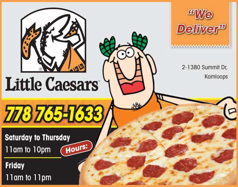 Little Caesars Pizza Kamloops (2503146665) - Display Ad - 2-1380 Summit Dr, Kamloops Saturday to Thursday 11am to 10pm Friday 11am to 11pm ?We Deliver? 778 765-1633