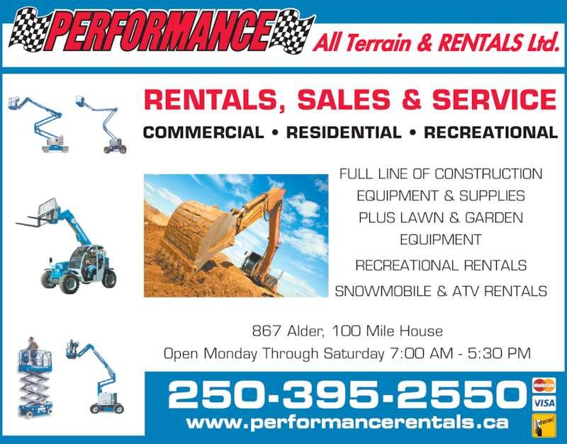 Performance Rentals (250-395-2550) - Display Ad - www.performancerentals.ca 250-395-2550 FULL LINE OF CONSTRUCTION  PLUS LAWN & GARDEN  EQUIPMENT RECREATIONAL RENTALS EQUIPMENT & SUPPLIES SNOWMOBILE & ATV RENTALS 867 Alder, 100 Mile House Open Monday Through Saturday 7:00 AM - 5:30 PM RENTALS, SALES & SERVICE COMMERCIAL ? RESIDENTIAL ? RECREATIONAL