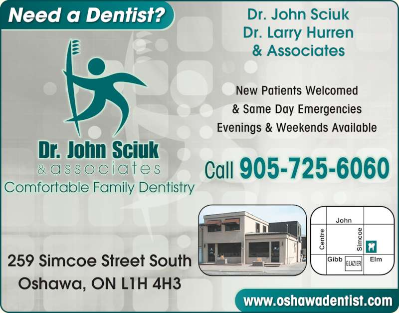 Oshawa Dentist (9057256060) - Display Ad - Ce John Gibb Elm nt re Si New Patients Welcomed & Same Day Emergencies Evenings & Weekends Available Need a Dentist? www.oshawadentist.com co GLAZIER Call 905-725-6060 Dr. John Sciuk Dr. Larry Hurren & Associates 259 Simcoe Street South Oshawa, ON L1H 4H3