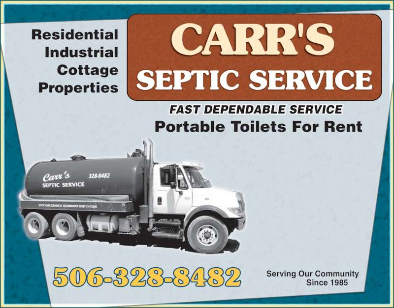 Carr's Septic Service (506-328-8482) - Display Ad - Since 1985 Cottage Residential FAST DEPENDABLE SERVICE Properties Serving Our Community Portable Toilets For Rent 506-328-8482 Industrial