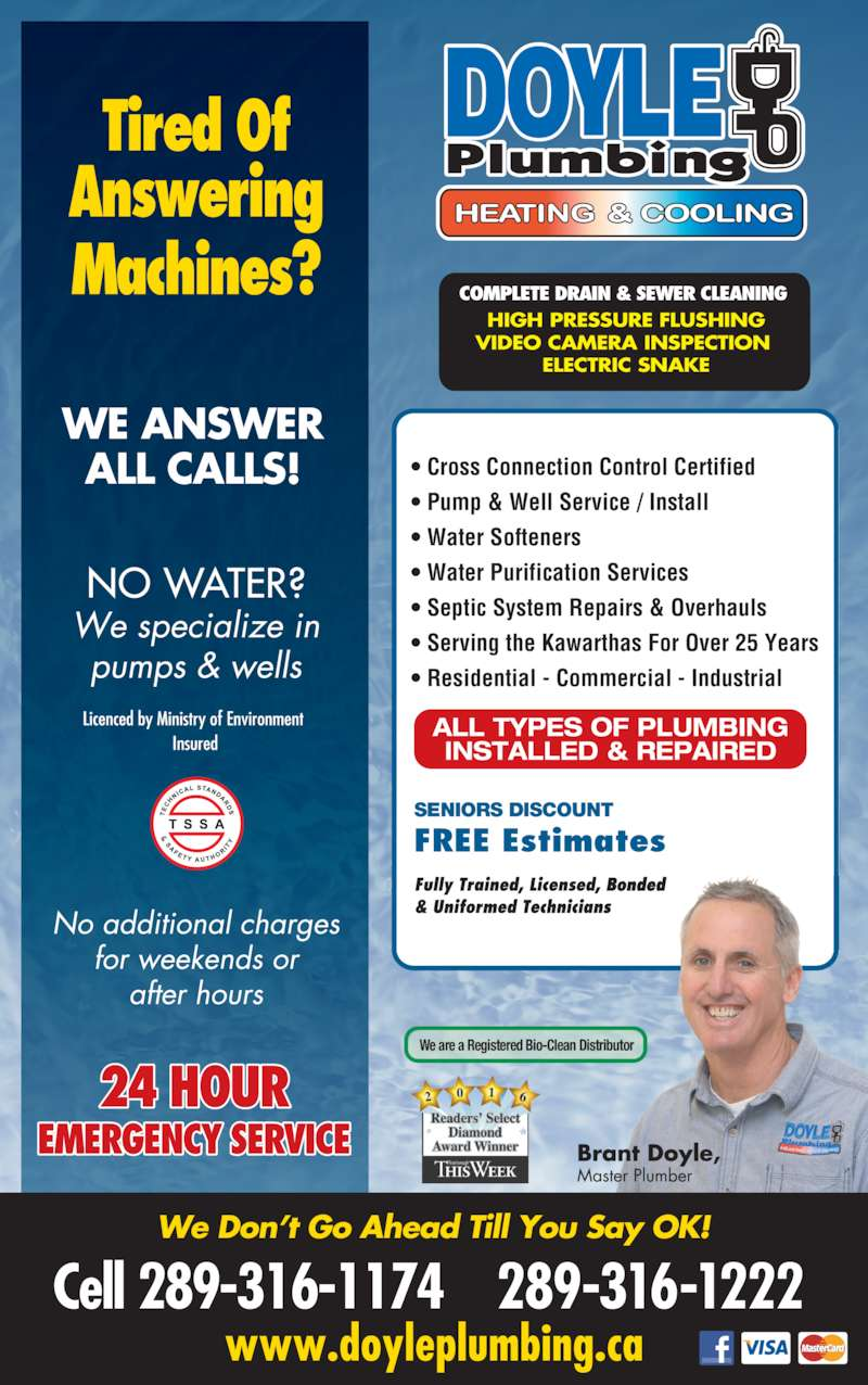 Doyle Plumbing (905-723-6156) - Display Ad - ? Cross Connection Control Certified ? Pump & Well Service / Install ? Water Softeners ? Water Purification Services ? Septic System Repairs & Overhauls ? Serving the Kawarthas For Over 25 Years ? Residential - Commercial - Industrial SENIORS DISCOUNT HIGH PRESSURE FLUSHING VIDEO CAMERA INSPECTION  ELECTRIC SNAKE WE ANSWER ALL CALLS! 289-316-1222289-316-1174 We are a Registered Bio-Clean Distributor