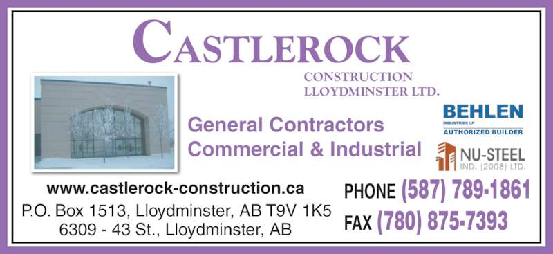 Castlerock Construction (780-875-7337) - Display Ad - CONSTRUCTION LLOYDMINSTER LTD. PHONE (587) 789-1861 FAX (780) 875-7393P.O. Box 1513, Lloydminster, AB T9V 1K56309 - 43 St., Lloydminster, AB www.castlerock-construction.ca General Contractors Commercial & Industrial AUTHORIZED BUILDER