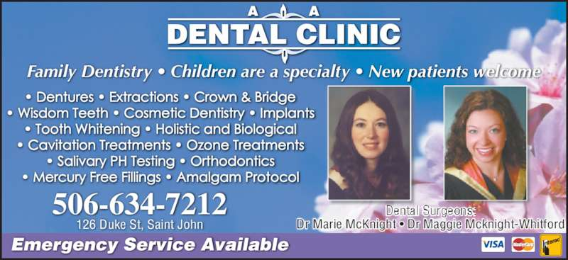 A.A. Dental Clinic (5066347212) - Display Ad - Family Dentistry ? Children are a specialty ? New patients welcome 506-634-7212 126 Duke St, Saint John Emergency Service Available Dr Marie McKnight ? Dr Maggie Mcknight-Whitford
