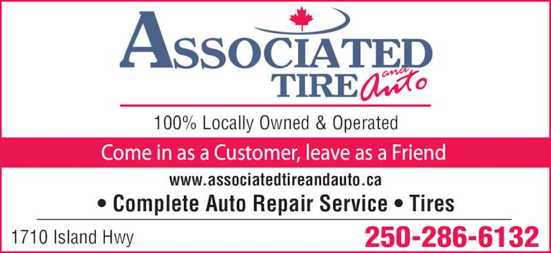 Associated Tire (250-286-6132) - Display Ad - 1710 Island Hwy 250-286-6132 100% Locally Owned & Operated Come in as a Customer, leave as a Friend ? Complete Auto Repair Service ? Tires www.associatedtireandauto.ca