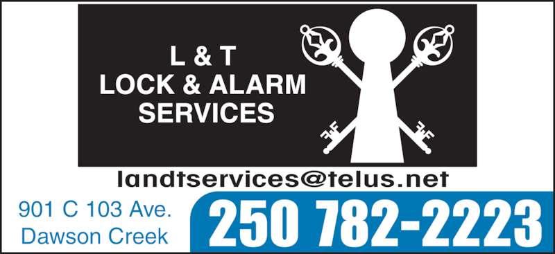 L & T Lock Services (250-782-2223) - Display Ad - 901 C 103 Ave. Dawson Creek 250 782-2223
