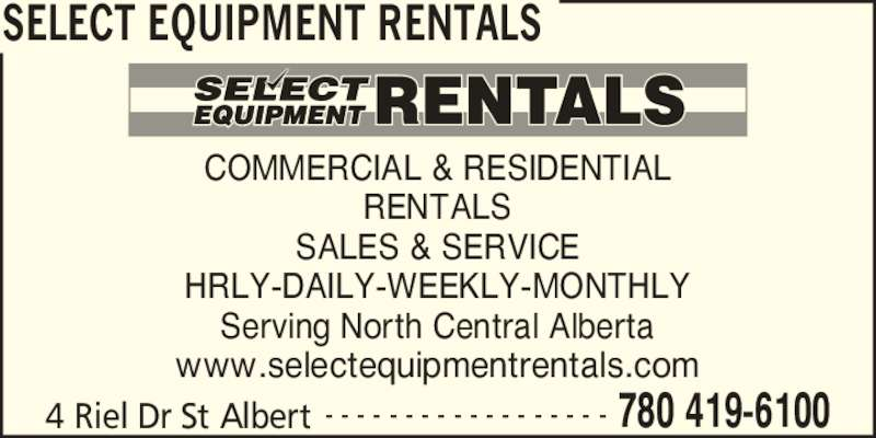 Select Equipment Rentals (780-419-6100) - Display Ad - SELECT EQUIPMENT RENTALS 4 Riel Dr St Albert 780 419-6100- - - - - - - - - - - - - - - - - - COMMERCIAL & RESIDENTIAL RENTALS SALES & SERVICE HRLY-DAILY-WEEKLY-MONTHLY Serving North Central Alberta www.selectequipmentrentals.com